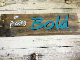 be f cking bold inspirational wood signs sayings for the home