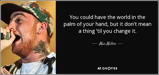 mac miller quote you could the in the palm of your