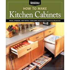 installing your own kitchen cabinets how to make kitchen cabinets book from american woodworker rockler