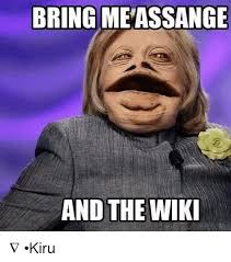Internet Memes Wiki - bring me assange and the wiki kiru meme on me me