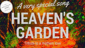 beautiful song heaven u0027s garden tribute to a mothers love
