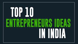 top 10 entrepreneur ideas in india