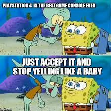 Playstation 4 Meme - talk to spongebob meme imgflip