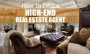 high end real estate agent how to find a high end real estate agent in phoenix