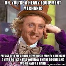 Heavy Equipment Memes - oh you re a heavy equipment mechanic please tell me about how