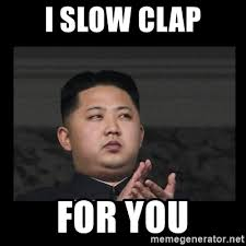 Slow Clap Meme - i slow clap for you kim jong hungry meme generator