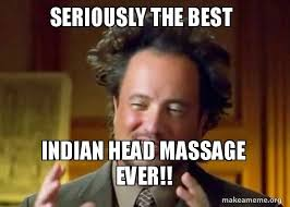 History Channel Memes - seriously the best indian head massage ever ancient aliens