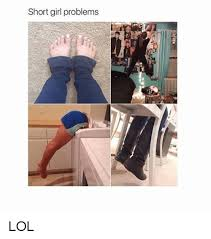 short girl problems lol girls meme on sizzle