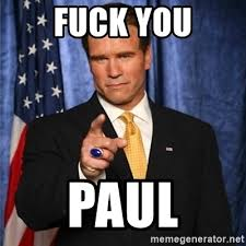 Paul Meme - fuck you paul arnold schwarzenegger meme generator