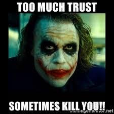 Joker Meme Generator - too much trust sometimes kill you joker s scars meme generator