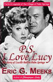 ps i love lucy the story of lucille ball in palm springs facts