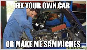 Make A Meme With Your Own Pic - fix your own car or make me sammiches make a meme