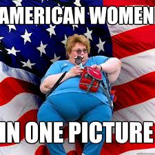 Fat Women Memes - american women in one picture asinine american fat obese red