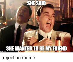 Rejected Meme - 25 best memes about rejection meme rejection memes