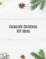 100 corporate christmas gift ideas for clients the gift