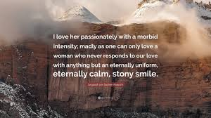 I Love Her Smile Quotes by Leopold Von Sacher Masoch Quote U201ci Love Her Passionately With A