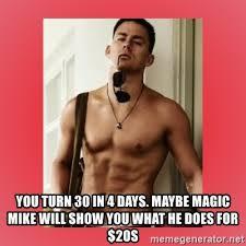 Magic Mike Meme - images channing tatum happy birthday magic mike