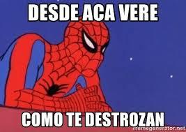 Spiderman Meme Generator - desde aca vere como te destrozan leaning spiderman meme generator