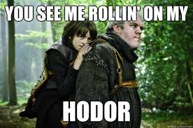 Hodor Meme - you see me rollin on my hodor ridin hodor quickmeme