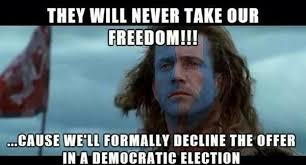 Braveheart Freedom Meme - they will never take our freedom imgur