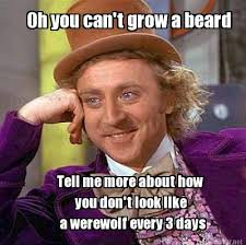 Funny Beard Memes - meme maker oh you cant grow a beard tell me more about how you