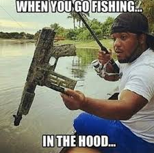 Fishing Meme - when you go fishing in the hood meme xyz