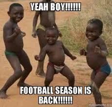 Football Season Meme - yeah boy football season is back football is back
