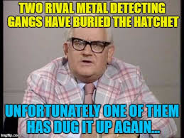Metal Detector Meme - what else would they do imgflip