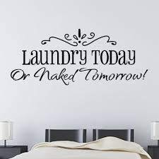 aliexpress com buy wall stickers laundry today or naked tomorrow aliexpress com buy wall stickers laundry today or naked tomorrow home decor quote wall decals 8032 removable kitchen vinyl wall mural from reliable