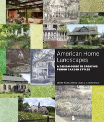 american home landscapes a design guide to creating period garden