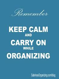 Oraganizing by Keep Calm And Carry On While Organizing Sabrina U0027s Organizing