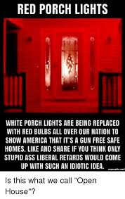 Light Show Meme - red porch lights white porch lights are being replaced with red