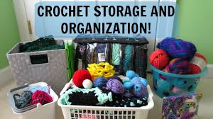 my crochet storage and organization 2016 youtube