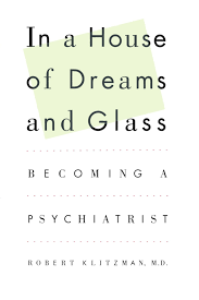 in a house of dreams and glass becoming a psychiatrist robert