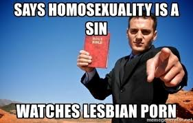 Lesbian Porn Meme - says homosexuality is a sin watches lesbian porn scumbag bible