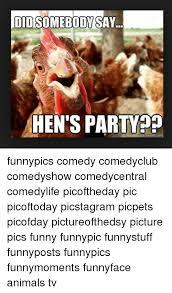 Hen Meme - 25 best memes about hen party hen party memes