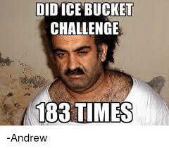 Andrew Meme - did ice bucket challenge 183 times andrew meme on me me