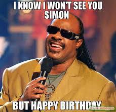 Simon Meme - i know i won t see you simon but happy birthday meme stevie