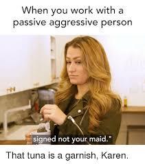 Passive Aggressive Meme - 25 best memes about passive aggressive passive aggressive memes