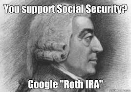 Ira Meme - you support social security google roth ira capitalism meme