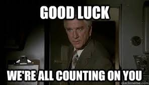 Good Luck Memes - best of funny good luck memes good luck we re all counting on you