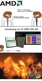 Amd Meme - amda indel i7 is breddy gud whad do we do ddddddd leds put 16