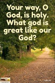 Psalm 77 13 Your way O God is holy What god is great like our