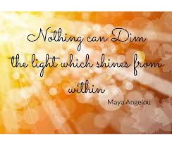 Nothing Can Dim The Light Which Shines From Within Blog Happiness Of Pursuits