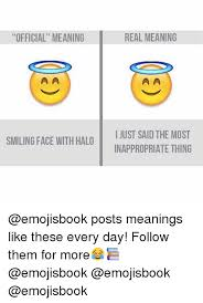 Meme Face Meanings - official meaning smiling face with halo real meaning i just saidthe