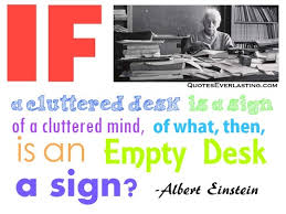 Albert Einsteins Desk If A Cluttered Desk Is A Sign Of A Cluttered Mind Of Waht Then