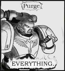 Purge Meme - purge it all warhammer 40 000 know your meme
