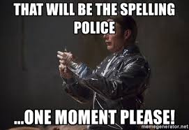 Spelling Police Meme - that will be the spelling police one moment please hannibal