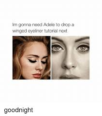Eyeliner Meme - m gonna need adele to drop a winged eyeliner tutorial next goodnight