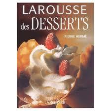 larousse cuisine dessert larousse des desserts de hermé format relié